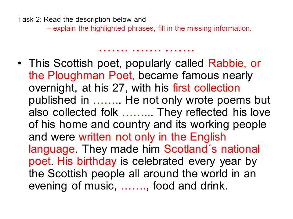 Task 2: Read the description below and – explain the highlighted phrases, fill in the missing information. ……. ……. ……. This Scottish poet, popularly c