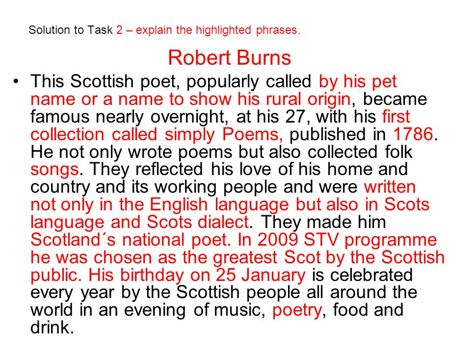 Solution to Task 2 – explain the highlighted phrases. Robert Burns This Scottish poet, popularly called by his pet name or a name to show his rural or