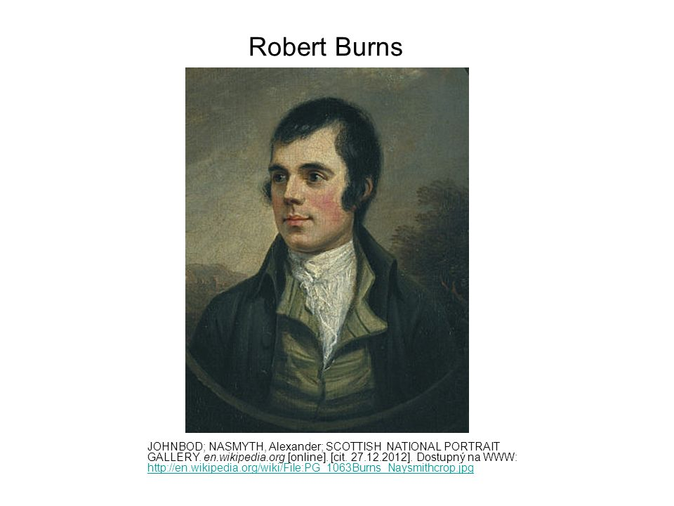 Robert Burns JOHNBOD; NASMYTH, Alexander; SCOTTISH NATIONAL PORTRAIT GALLERY. en.wikipedia.org [online]. [cit. 27.12.2012]. Dostupný na WWW: http://en