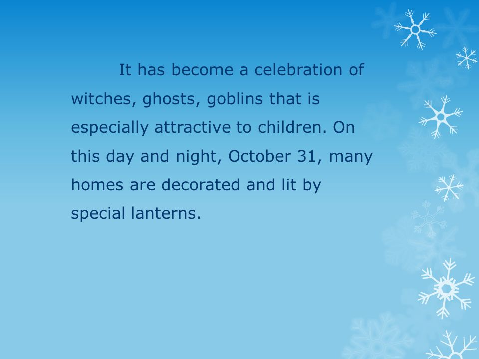 It has become a celebration of witches, ghosts, goblins that is especially attractive to children.
