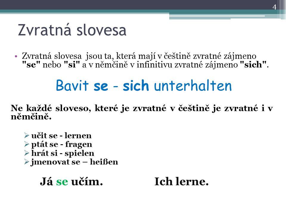 Zvratná slovesa Zvratná slovesa jsou ta, která mají v češtině zvratné zájmeno se nebo si a v němčině v infinitivu zvratné zájmeno sich .