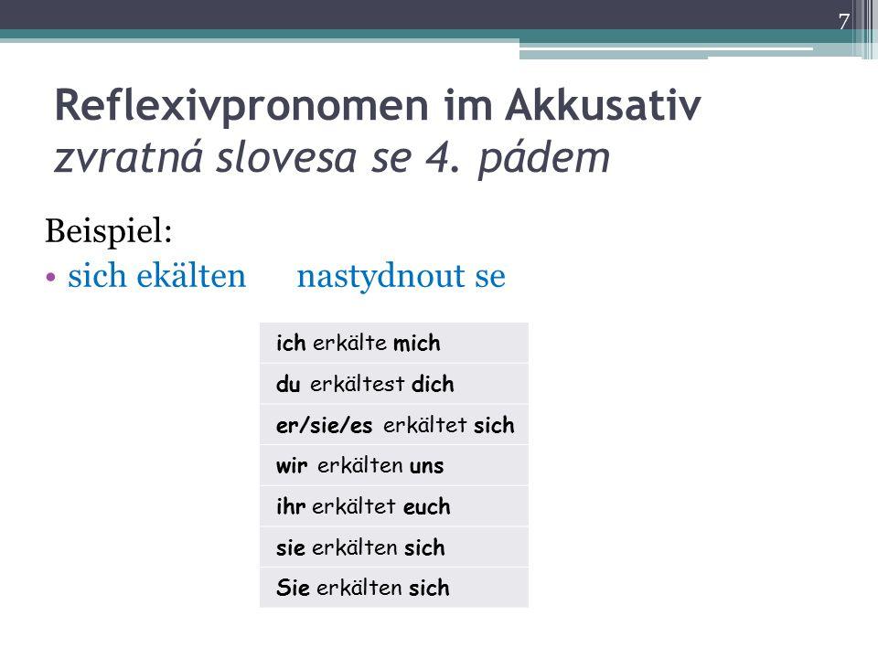 Reflexivpronomen im Akkusativ zvratná slovesa se 4. pádem Beispiel: sich ekältennastydnout se ich erkälte mich du erkältest dich er/sie/es erkältet si