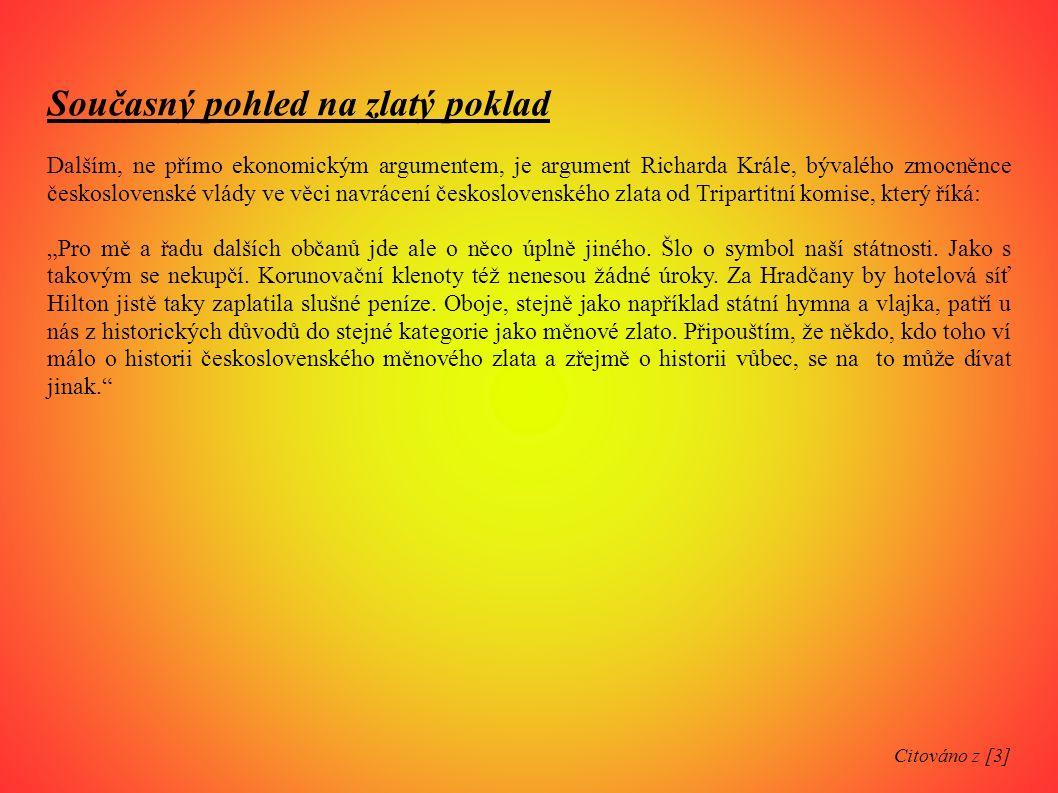 Současný pohled na zlatý poklad Dalším, ne přímo ekonomickým argumentem, je argument Richarda Krále, bývalého zmocněnce československé vlády ve věci n