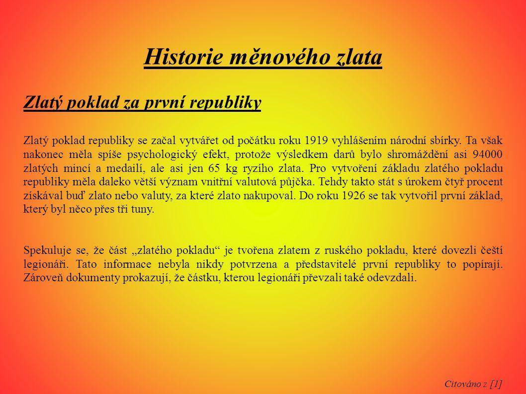 Historie měnového zlata Zlatý poklad za první republiky Zlatý poklad republiky se začal vytvářet od počátku roku 1919 vyhlášením národní sbírky. Ta vš