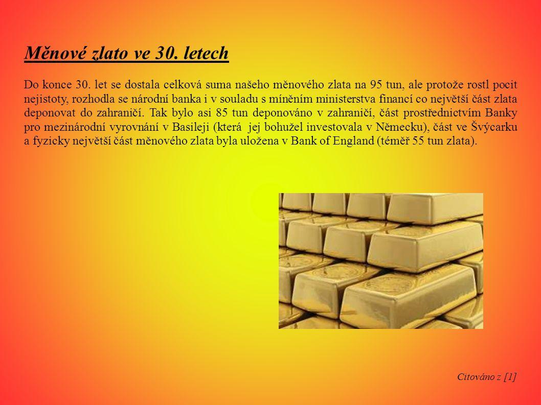Měnové zlato ve 30. letech Do konce 30. let se dostala celková suma našeho měnového zlata na 95 tun, ale protože rostl pocit nejistoty, rozhodla se ná