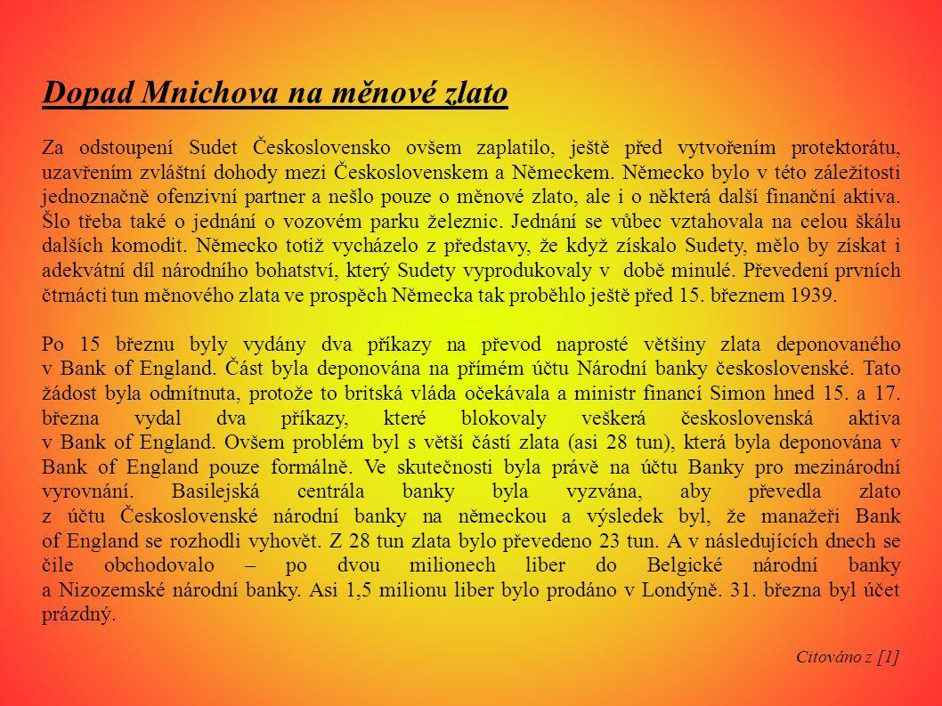Dopad Mnichova na měnové zlato Za odstoupení Sudet Československo ovšem zaplatilo, ještě před vytvořením protektorátu, uzavřením zvláštní dohody mezi