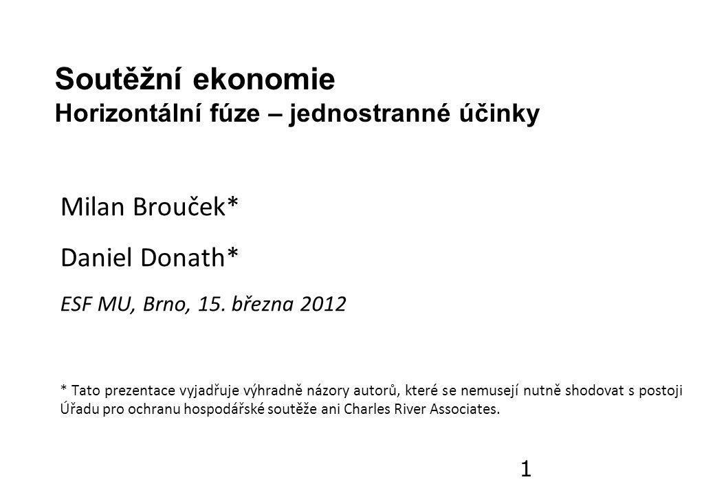 Soutěžní ekonomie Horizontální fúze – jednostranné účinky Milan Brouček* Daniel Donath* ESF MU, Brno, 15.