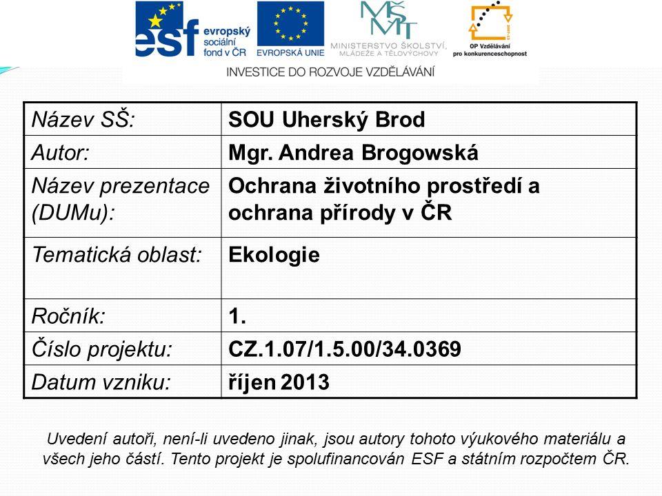 Název SŠ:SOU Uherský Brod Autor:Mgr. Andrea Brogowská Název prezentace (DUMu): Ochrana životního prostředí a ochrana přírody v ČR Tematická oblast:Eko