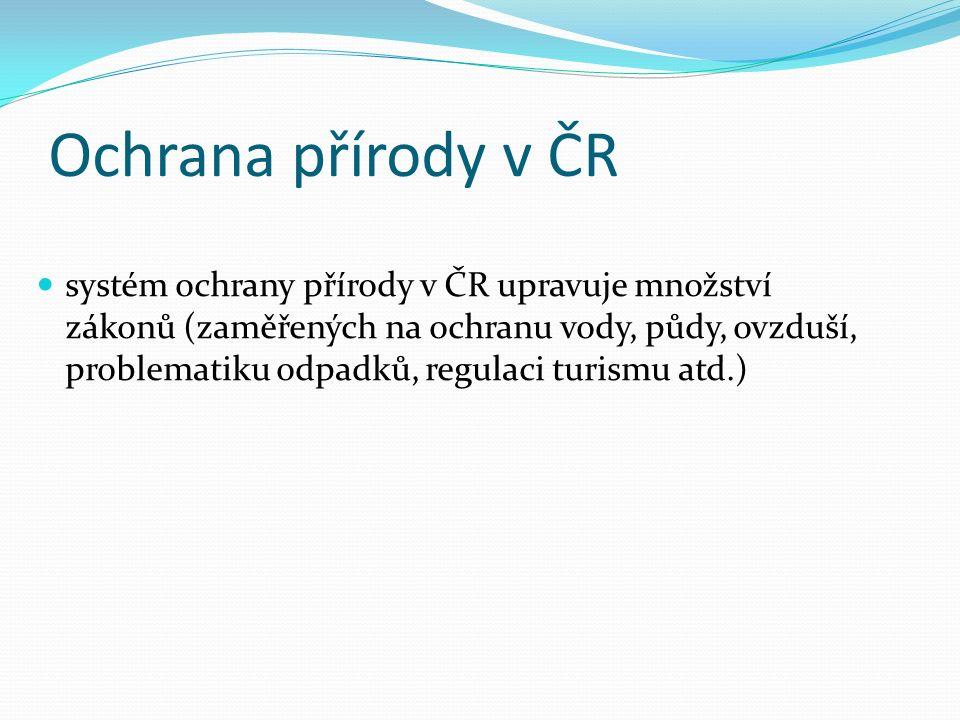 Ochrana přírody v ČR systém ochrany přírody v ČR upravuje množství zákonů (zaměřených na ochranu vody, půdy, ovzduší, problematiku odpadků, regulaci t