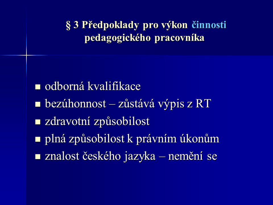 § 4 Znalost českého jazyka Znalost se nevyžaduje na škole s jiným vyučovacím jazykem než českýmna škole s jiným vyučovacím jazykem než českým u osoby s maturitou z českého jazyka a literaturyu osoby s maturitou z českého jazyka a literatury při výuce cizího jazyka nebo konverzace v cizím jazyce – zůstává nezměněnopři výuce cizího jazyka nebo konverzace v cizím jazyce – zůstává nezměněno