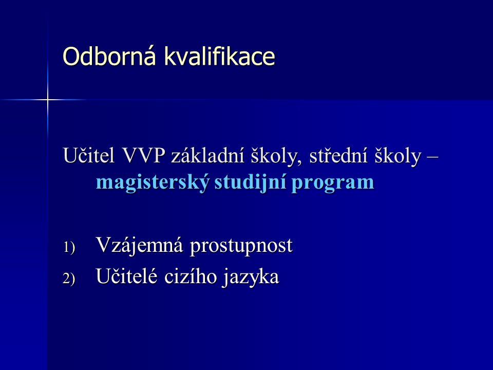 Odborná kvalifikace Učitel VVP základní školy, střední školy – magisterský studijní program 1) Vzájemná prostupnost 2) Učitelé cizího jazyka