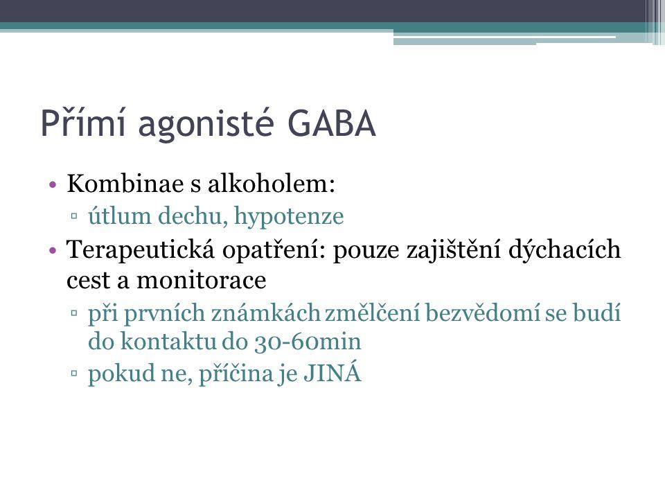Přímí agonisté GABA Kombinae s alkoholem: ▫útlum dechu, hypotenze Terapeutická opatření: pouze zajištění dýchacích cest a monitorace ▫při prvních známkách změlčení bezvědomí se budí do kontaktu do 30-60min ▫pokud ne, příčina je JINÁ