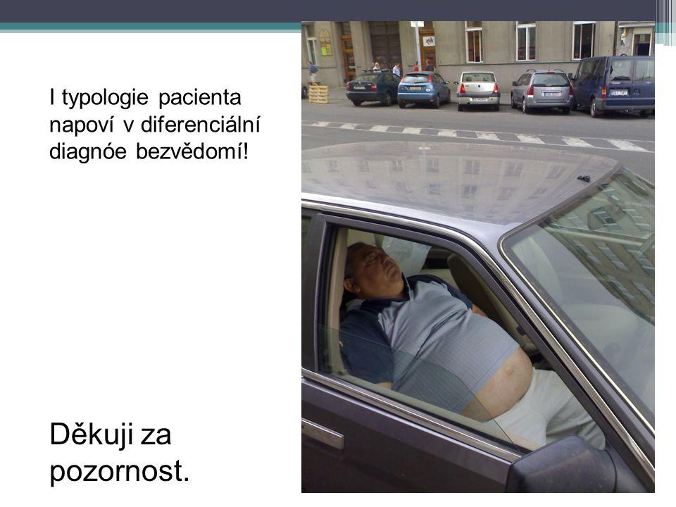 Děkuji za pozornost. I typologie pacienta napoví v diferenciální diagnóe bezvědomí!