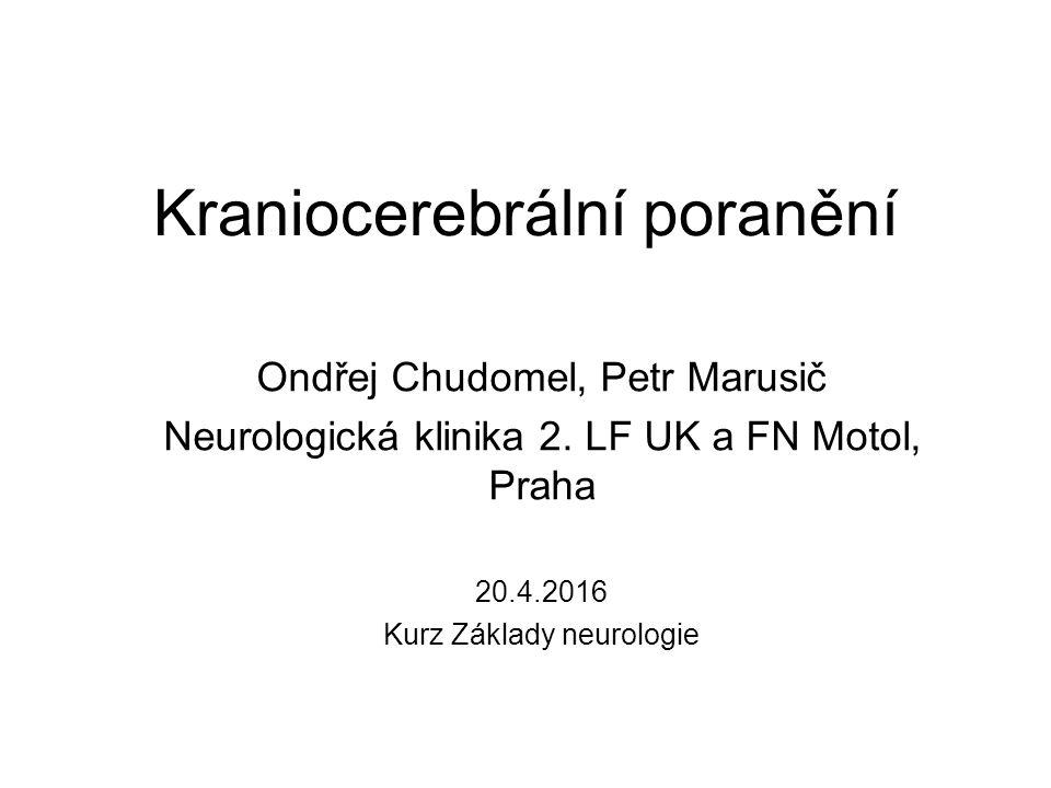 Kraniocerebrální poranění Ondřej Chudomel, Petr Marusič Neurologická klinika 2. LF UK a FN Motol, Praha 20.4.2016 Kurz Základy neurologie