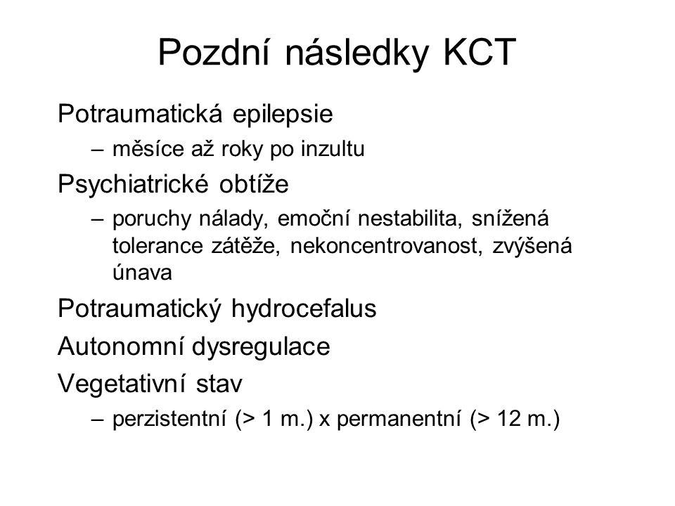 Pozdní následky KCT Potraumatická epilepsie –měsíce až roky po inzultu Psychiatrické obtíže –poruchy nálady, emoční nestabilita, snížená tolerance zátěže, nekoncentrovanost, zvýšená únava Potraumatický hydrocefalus Autonomní dysregulace Vegetativní stav –perzistentní (> 1 m.) x permanentní (> 12 m.)