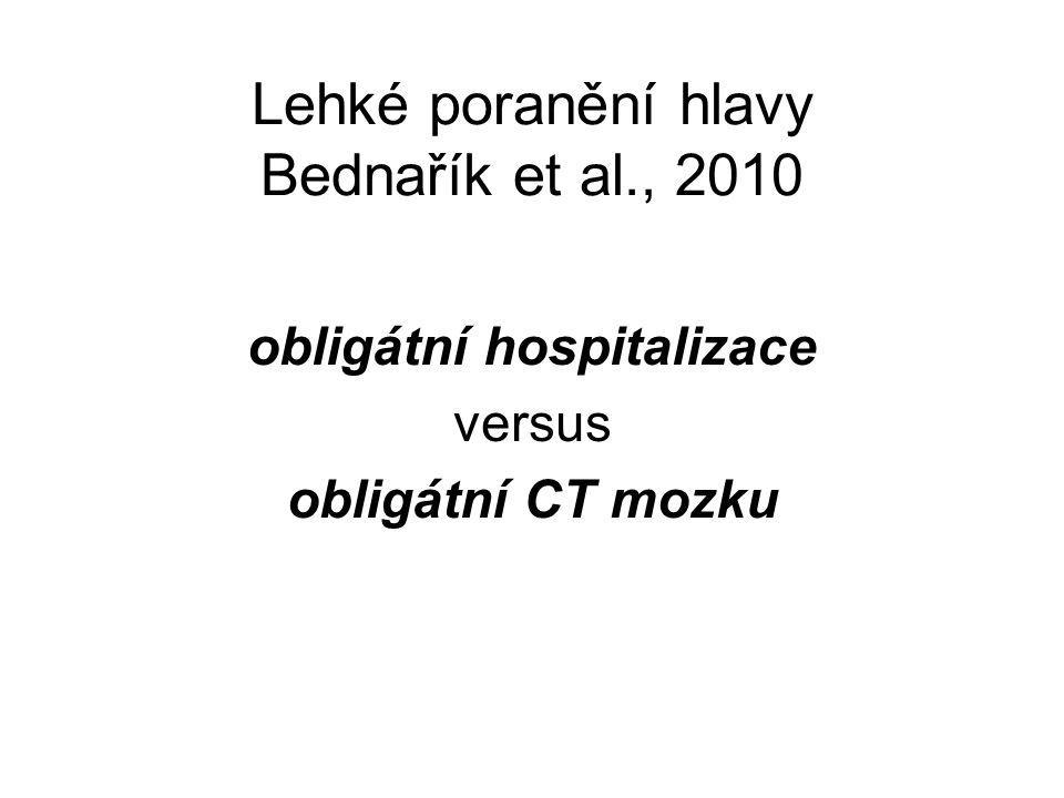 Lehké poranění hlavy Bednařík et al., 2010 obligátní hospitalizace versus obligátní CT mozku