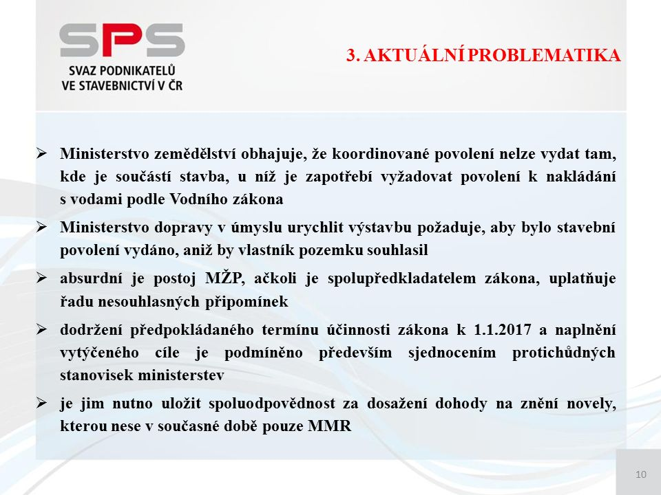 3. AKTUÁLNÍ PROBLEMATIKA 10  Ministerstvo zemědělství obhajuje, že koordinované povolení nelze vydat tam, kde je součástí stavba, u níž je zapotřebí