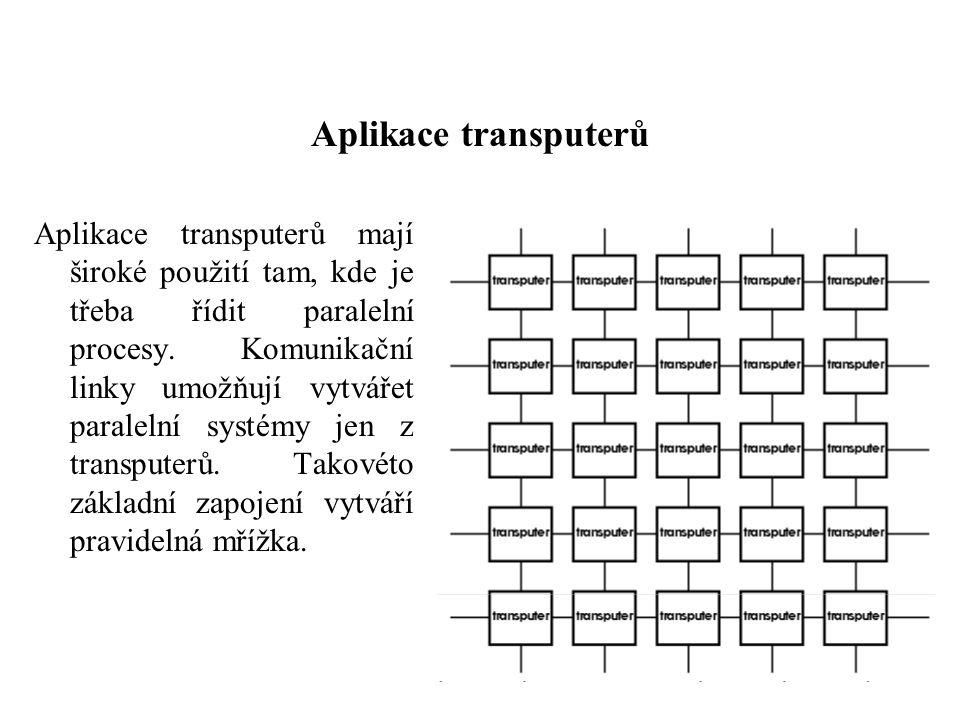 Aplikace transputerů Aplikace transputerů mají široké použití tam, kde je třeba řídit paralelní procesy.
