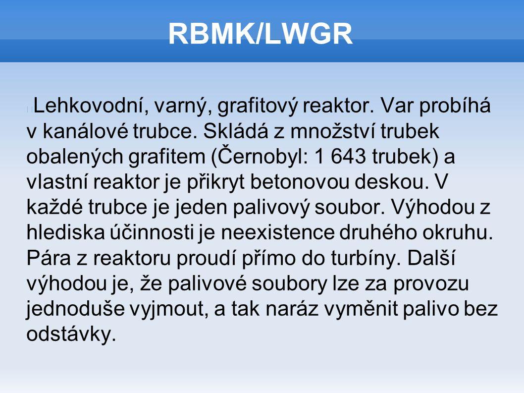 RBMK/LWGR Lehkovodní, varný, grafitový reaktor. Var probíhá v kanálové trubce. Skládá z množství trubek obalených grafitem (Černobyl: 1 643 trubek) a