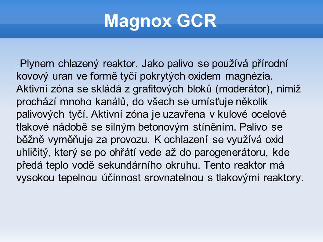 Magnox GCR Plynem chlazený reaktor. Jako palivo se používá přírodní kovový uran ve formě tyčí pokrytých oxidem magnézia. Aktivní zóna se skládá z graf
