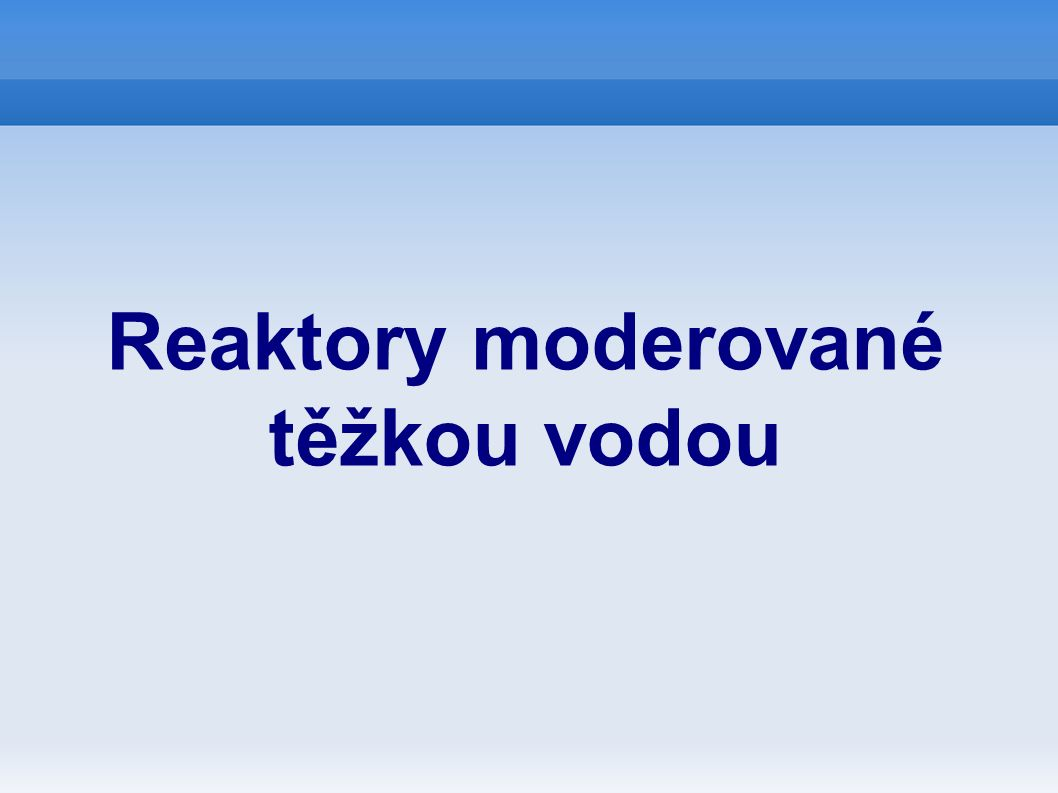 Reaktory moderované těžkou vodou