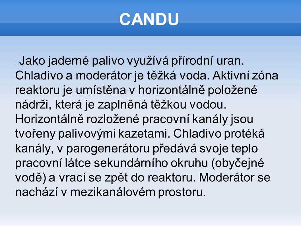CANDU Jako jaderné palivo využívá přírodní uran. Chladivo a moderátor je těžká voda. Aktivní zóna reaktoru je umístěna v horizontálně položené nádrži,