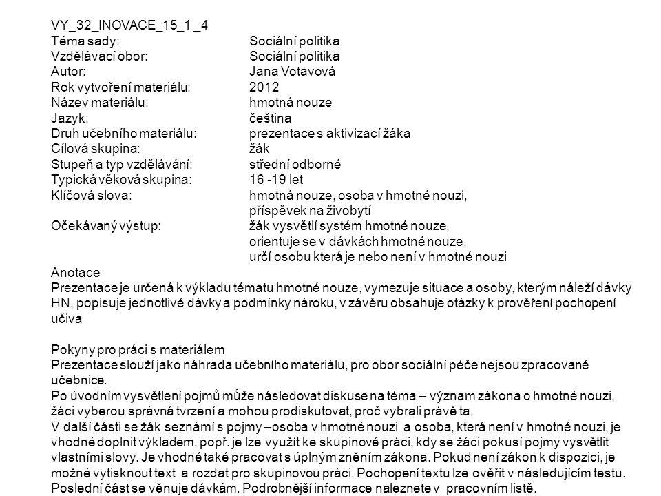 VY_32_INOVACE_15_1 _4 Téma sady: Sociální politika Vzdělávací obor:Sociální politika Autor:Jana Votavová Rok vytvoření materiálu: 2012 Název materiálu