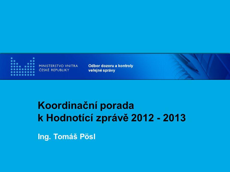 Odbor dozoru a kontroly veřejné správy Koordinační porada k Hodnotící zprávě 2012 - 2013 Ing. Tomáš Pösl