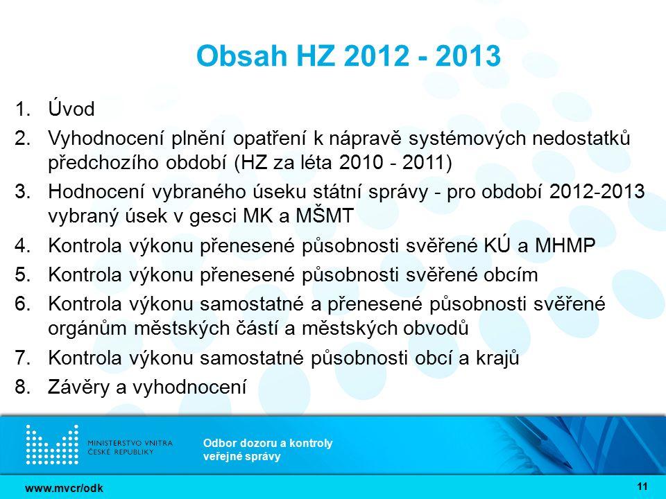 www.mvcr/odk Odbor dozoru a kontroly veřejné správy 11 Obsah HZ 2012 - 2013 1.Úvod 2.Vyhodnocení plnění opatření k nápravě systémových nedostatků před