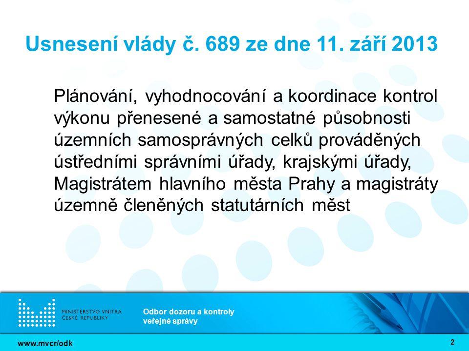www.mvcr/odk Odbor dozoru a kontroly veřejné správy 2 Usnesení vlády č. 689 ze dne 11. září 2013 Plánování, vyhodnocování a koordinace kontrol výkonu