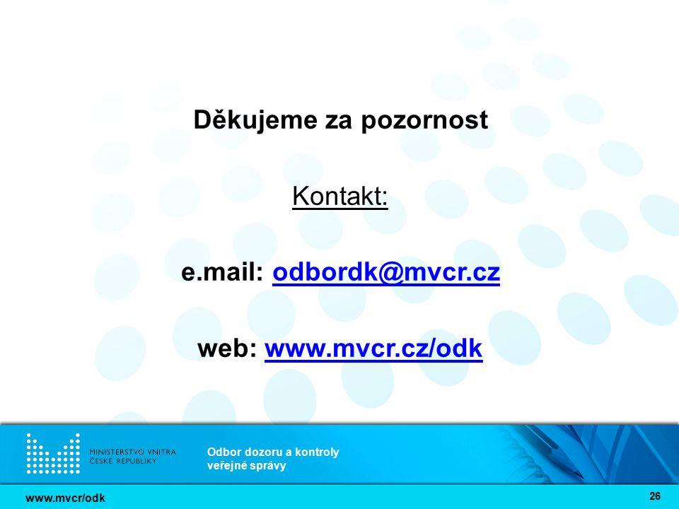 www.mvcr/odk Odbor dozoru a kontroly veřejné správy 26 Děkujeme za pozornost Kontakt: e.mail: odbordk@mvcr.czodbordk@mvcr.cz web: www.mvcr.cz/odkwww.m