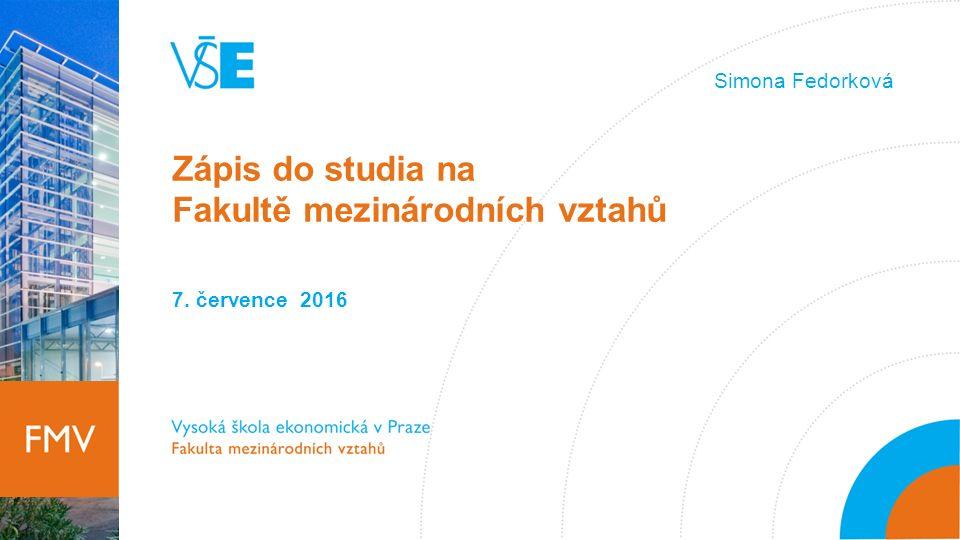 Zápis do studia na Fakultě mezinárodních vztahů 7. července 2016 Simona Fedorková