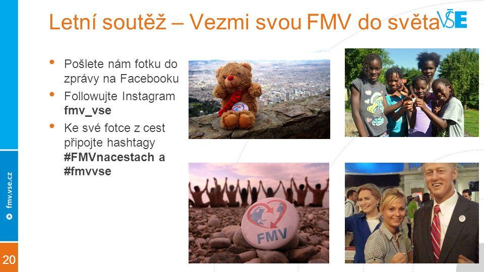 20 Letní soutěž – Vezmi svou FMV do světa Pošlete nám fotku do zprávy na Facebooku Followujte Instagram fmv_vse Ke své fotce z cest připojte hashtagy #FMVnacestach a #fmvvse