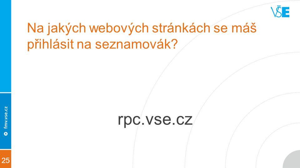 25 Na jakých webových stránkách se máš přihlásit na seznamovák rpc.vse.cz