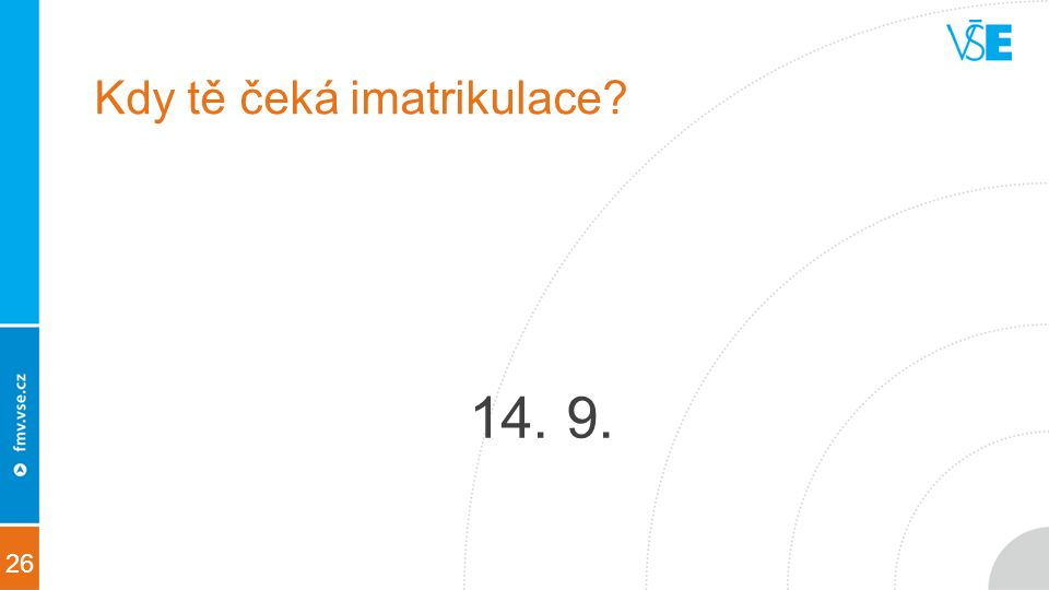 26 Kdy tě čeká imatrikulace 14. 9.