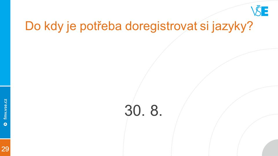 29 Do kdy je potřeba doregistrovat si jazyky 30. 8.