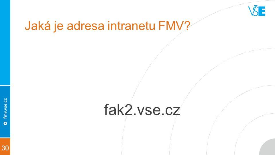 30 Jaká je adresa intranetu FMV fak2.vse.cz