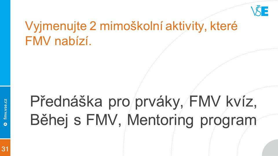 31 Vyjmenujte 2 mimoškolní aktivity, které FMV nabízí.