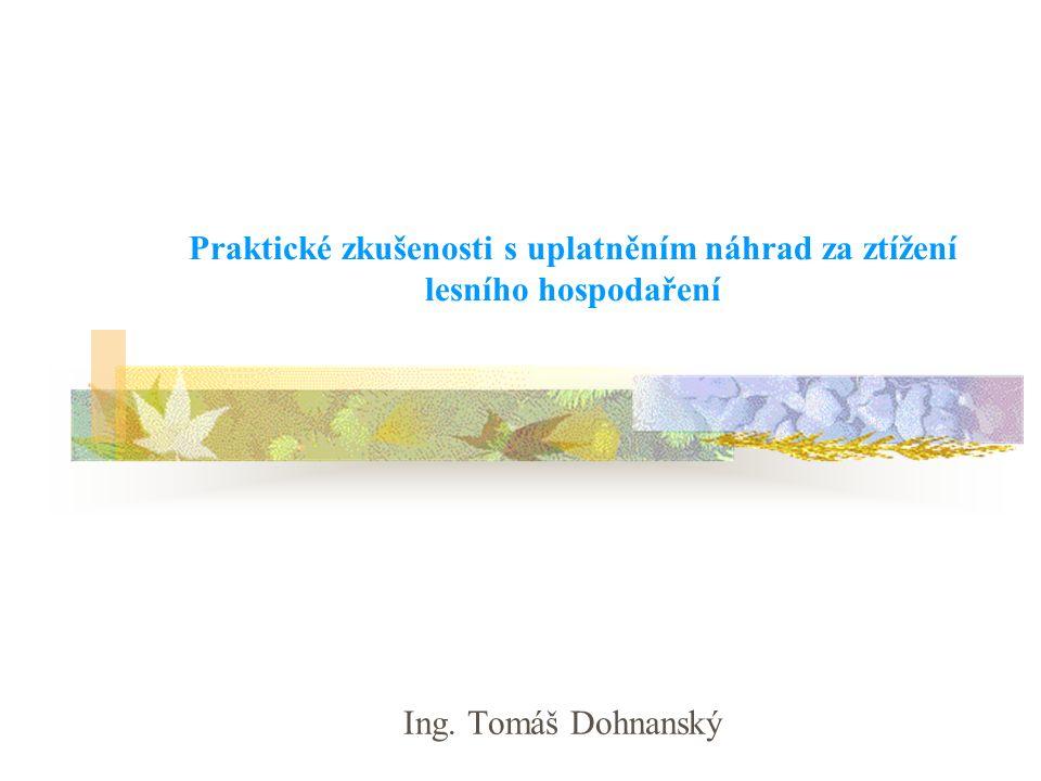 Praktické zkušenosti s uplatněním náhrad za ztížení lesního hospodaření Ing. Tomáš Dohnanský