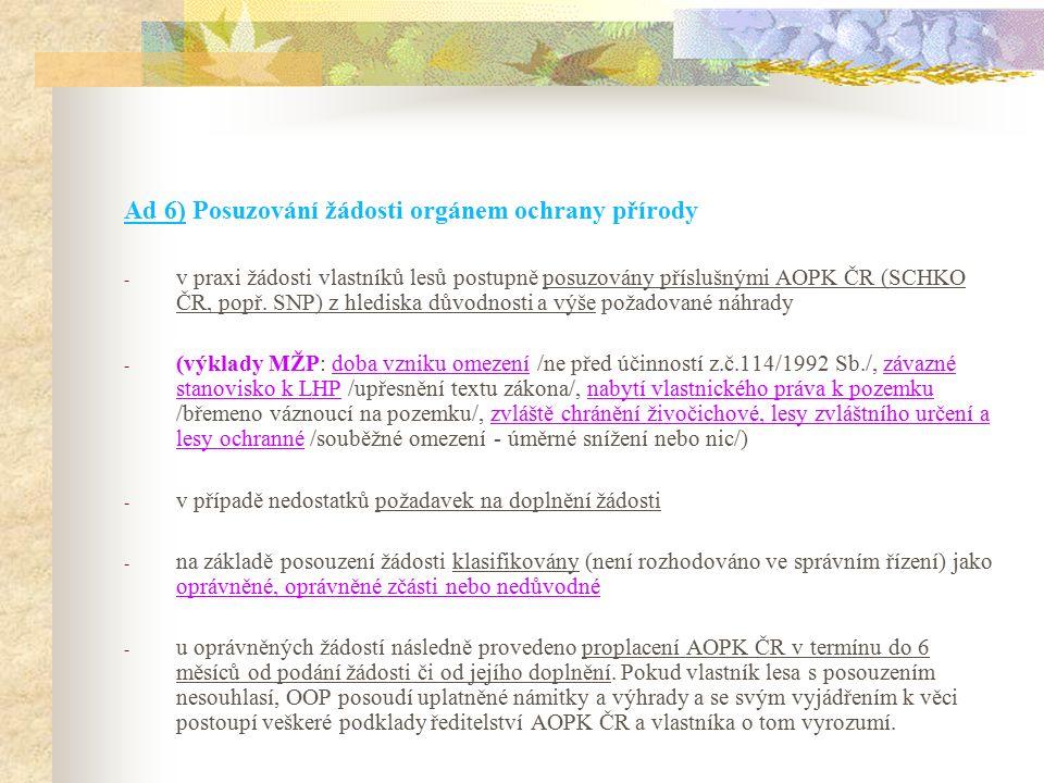 Ad 6) Posuzování žádosti orgánem ochrany přírody - v praxi žádosti vlastníků lesů postupně posuzovány příslušnými AOPK ČR (SCHKO ČR, popř.