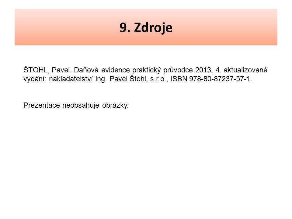 9. Zdroje ŠTOHL, Pavel. Daňová evidence praktický průvodce 2013, 4.
