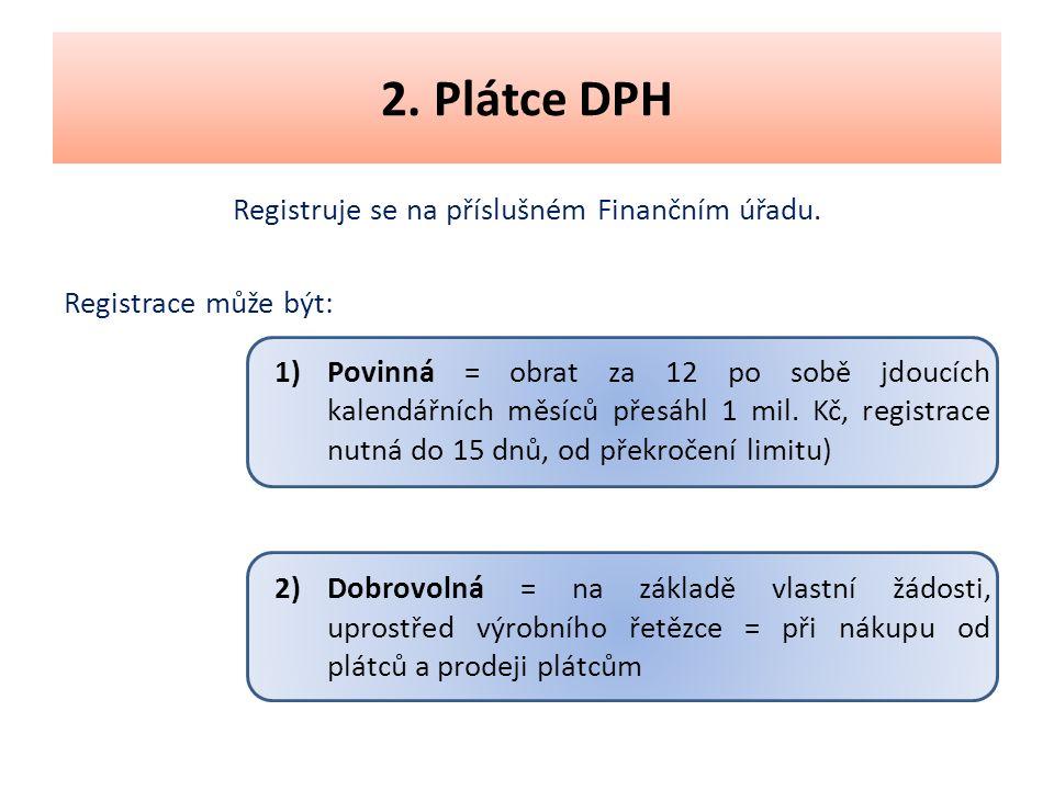 2. Plátce DPH Registruje se na příslušném Finančním úřadu.