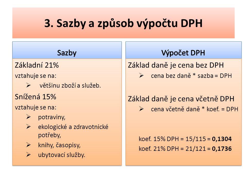 3. Sazby a způsob výpočtu DPH Základní 21% vztahuje se na:  většinu zboží a služeb.