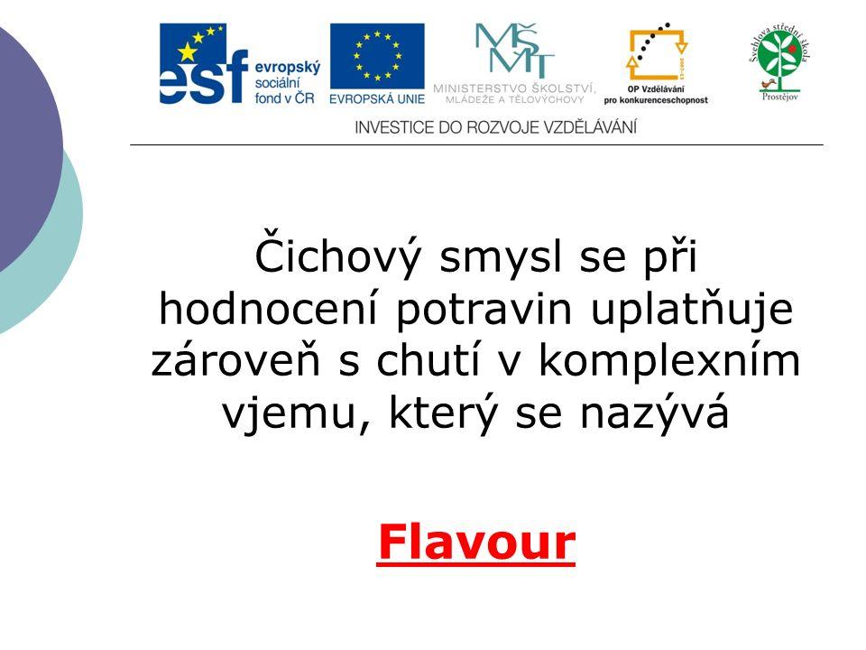 Čichový smysl se při hodnocení potravin uplatňuje zároveň s chutí v komplexním vjemu, který se nazývá Flavour