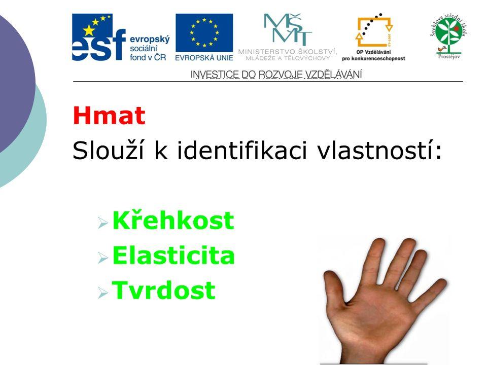 Hmat Slouží k identifikaci vlastností:  Křehkost  Elasticita  Tvrdost