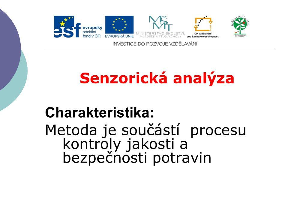 Senzorická analýza Charakteristika: Metoda je součástí procesu kontroly jakosti a bezpečnosti potravin