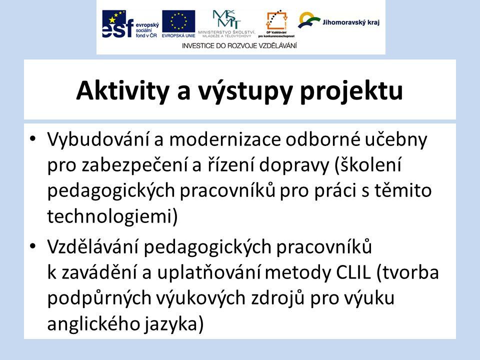 Aktivity a výstupy projektu Vybudování a modernizace odborné učebny pro zabezpečení a řízení dopravy (školení pedagogických pracovníků pro práci s těmito technologiemi) Vzdělávání pedagogických pracovníků k zavádění a uplatňování metody CLIL (tvorba podpůrných výukových zdrojů pro výuku anglického jazyka)