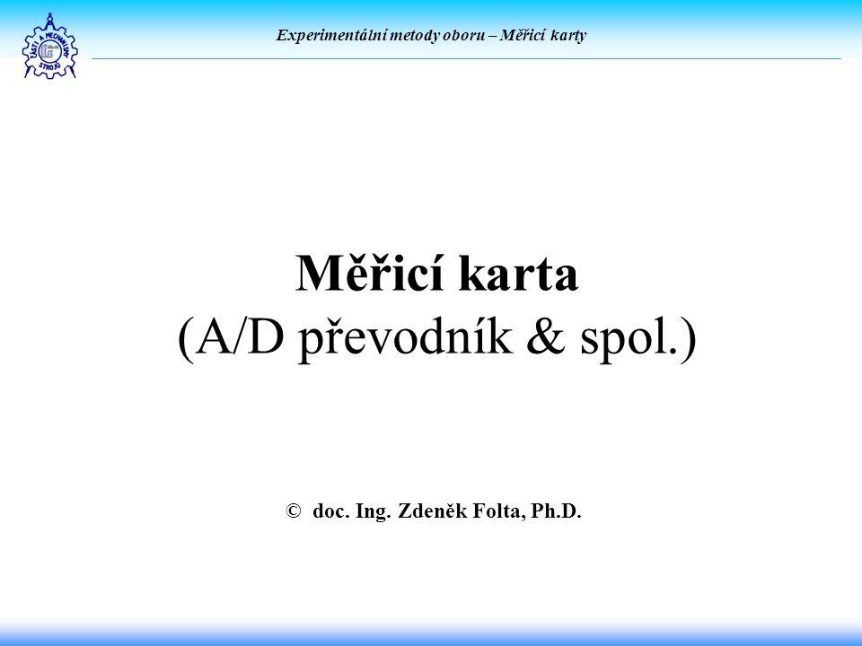 Experimentální metody oboru – Měřicí karty Měřicí karta (A/D převodník & spol.) © doc.