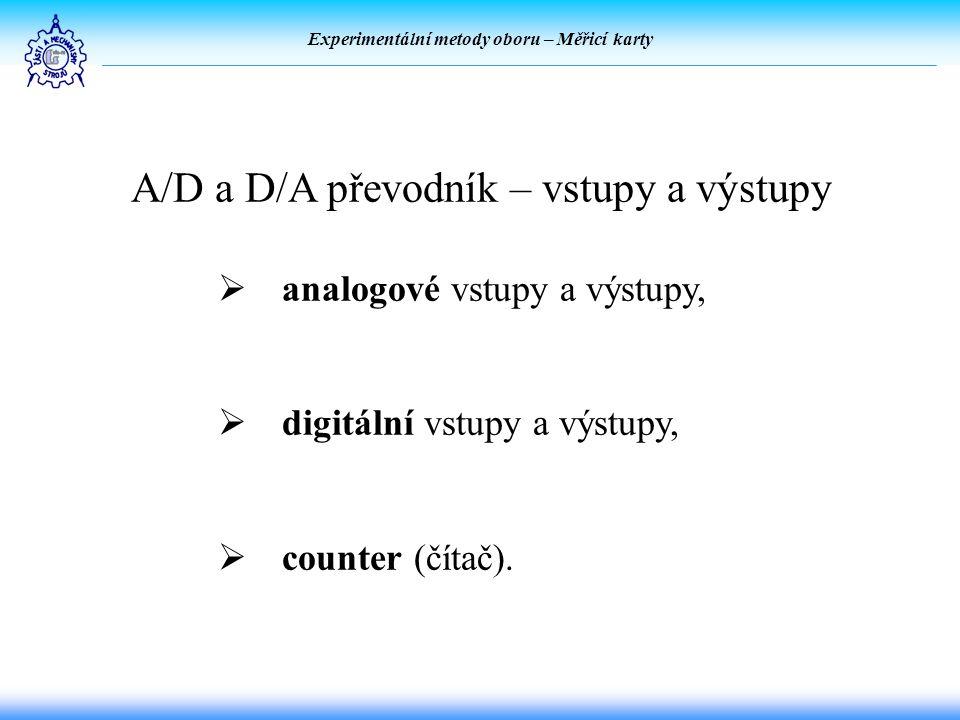 Experimentální metody oboru – Měřicí karty A/D a D/A převodník – vstupy a výstupy  analogové vstupy a výstupy,  digitální vstupy a výstupy,  counter (čítač).