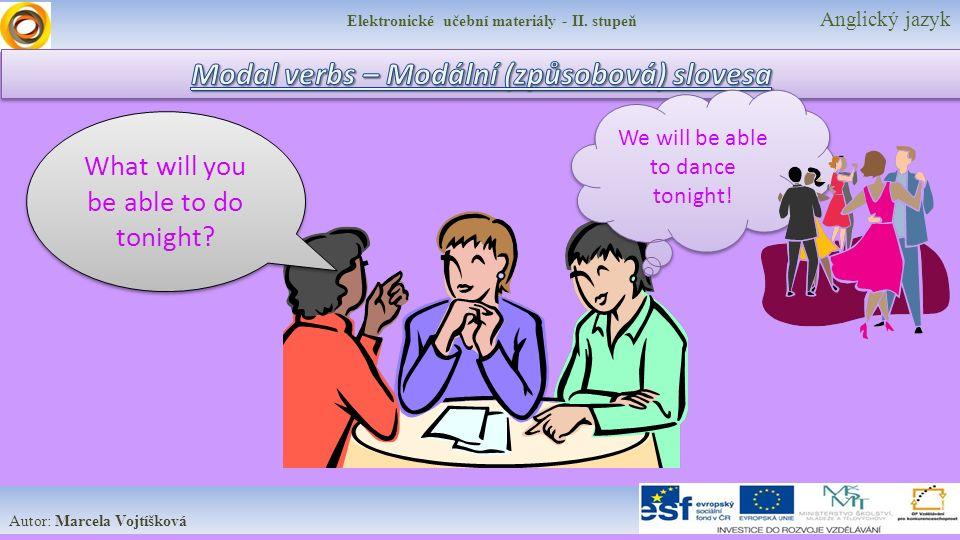 Elektronické učební materiály - II. stupeň Anglický jazyk Autor: Marcela Vojtíšková What will you be able to do tonight? We will be able to dance toni
